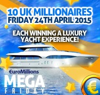 EuroMillions Mega Friday - 24th April 2015 - 10 UK Millionaires Each winning a luxury yacht experience